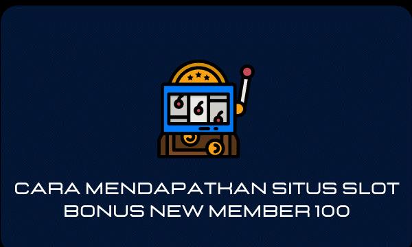 Cara Mendapatkan Situs Slot Bonus New Member 100